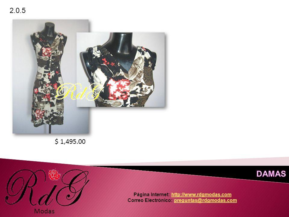 Modas 2.0.5 $ 1,495.00 Página Internet: http://www.rdgmodas.comhttp://www.rdgmodas.com Correo Electrónico: preguntas@rdgmodas.compreguntas@rdgmodas.com