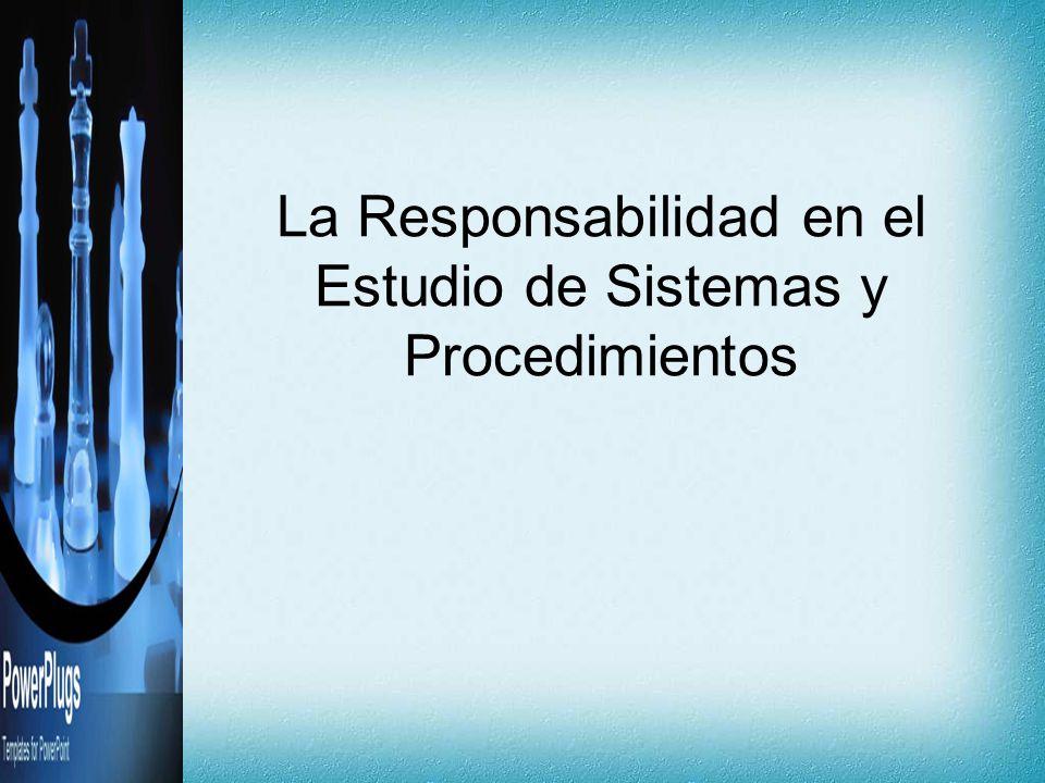 La Responsabilidad en el Estudio de Sistemas y Procedimientos