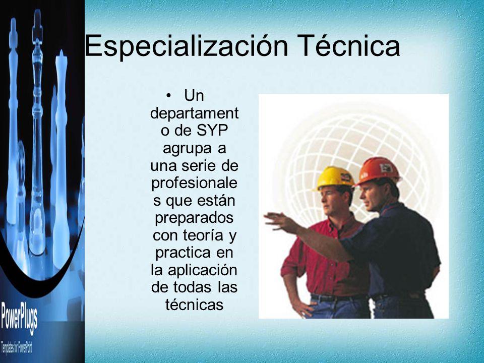 Especialización Técnica Un departament o de SYP agrupa a una serie de profesionale s que están preparados con teoría y practica en la aplicación de to