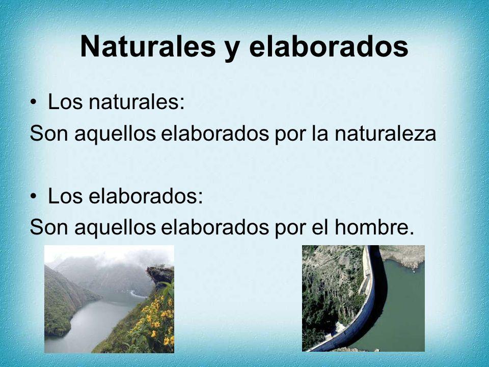 Naturales y elaborados Los naturales: Son aquellos elaborados por la naturaleza Los elaborados: Son aquellos elaborados por el hombre.