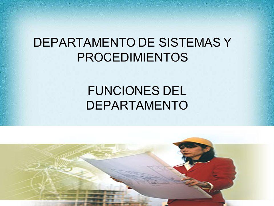 DEPARTAMENTO DE SISTEMAS Y PROCEDIMIENTOS FUNCIONES DEL DEPARTAMENTO