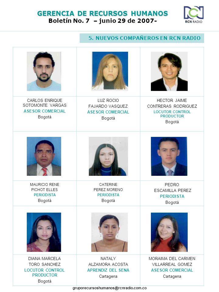 GERENCIA DE RECURSOS HUMANOS Boletín No. 7 – junio 29 de 2007- gruporecursoshumanos@rcnradio.com.co CARLOS ENRIQUE SOTOMONTE VARGAS ASESOR COMERCIAL B