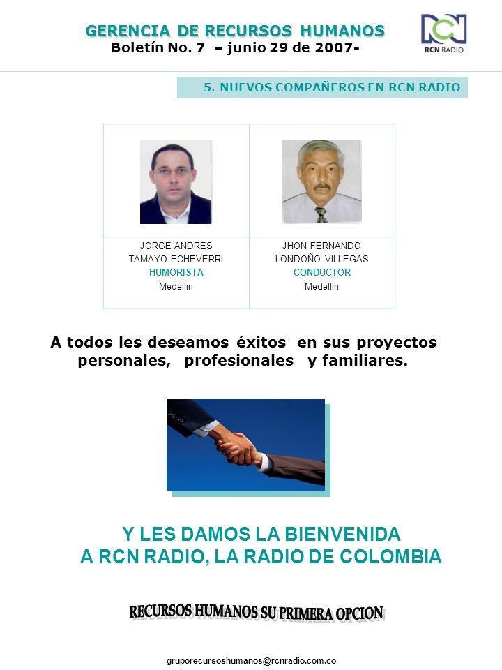 GERENCIA DE RECURSOS HUMANOS Boletín No. 7 – junio 29 de 2007- gruporecursoshumanos@rcnradio.com.co JORGE ANDRES TAMAYO ECHEVERRI HUMORISTA Medellin J
