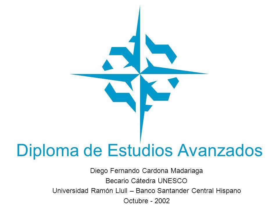 Diploma de Estudios Avanzados Diego Fernando Cardona Madariaga Becario Cátedra UNESCO Universidad Ramón Llull – Banco Santander Central Hispano Octubr
