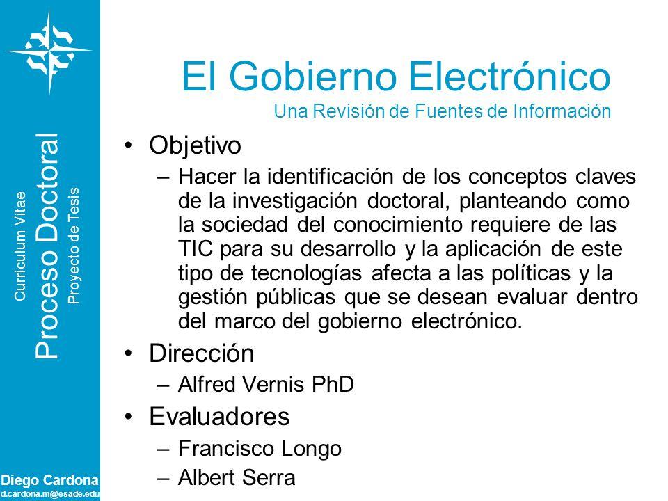 Diego Cardona d.cardona.m@esade.edu El Gobierno Electrónico Una Revisión de Fuentes de Información Objetivo –Hacer la identificación de los conceptos