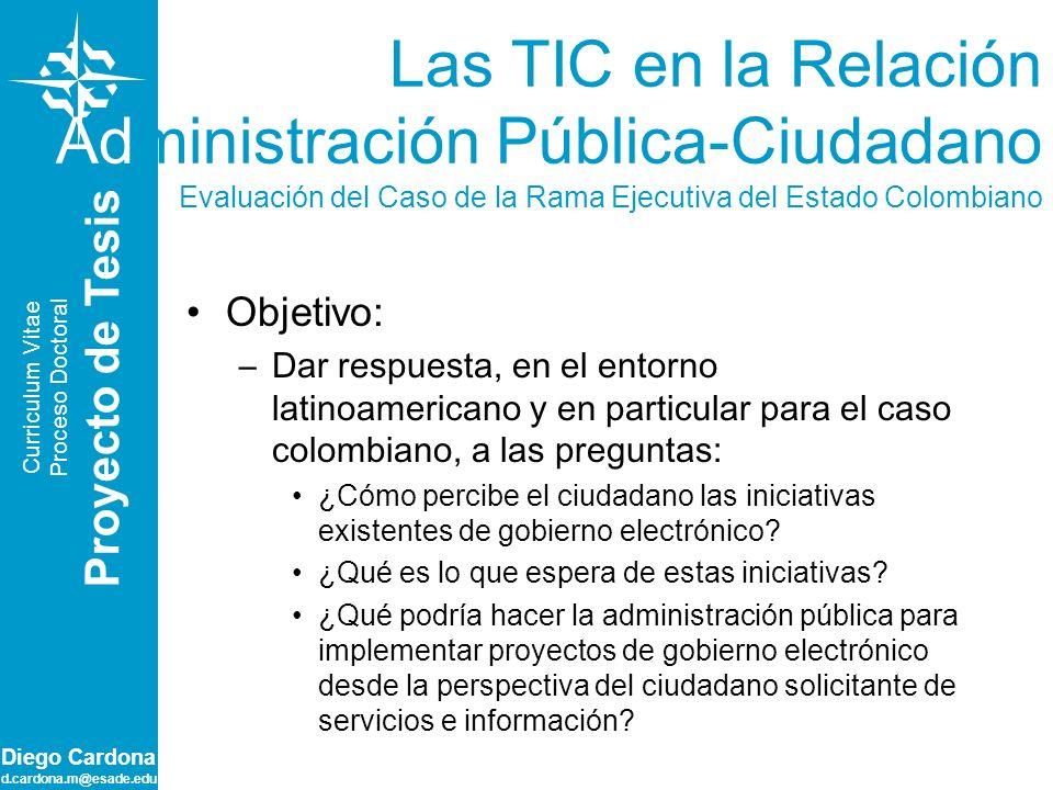 Diego Cardona d.cardona.m@esade.edu Las TIC en la Relación Administración Pública-Ciudadano Evaluación del Caso de la Rama Ejecutiva del Estado Colomb
