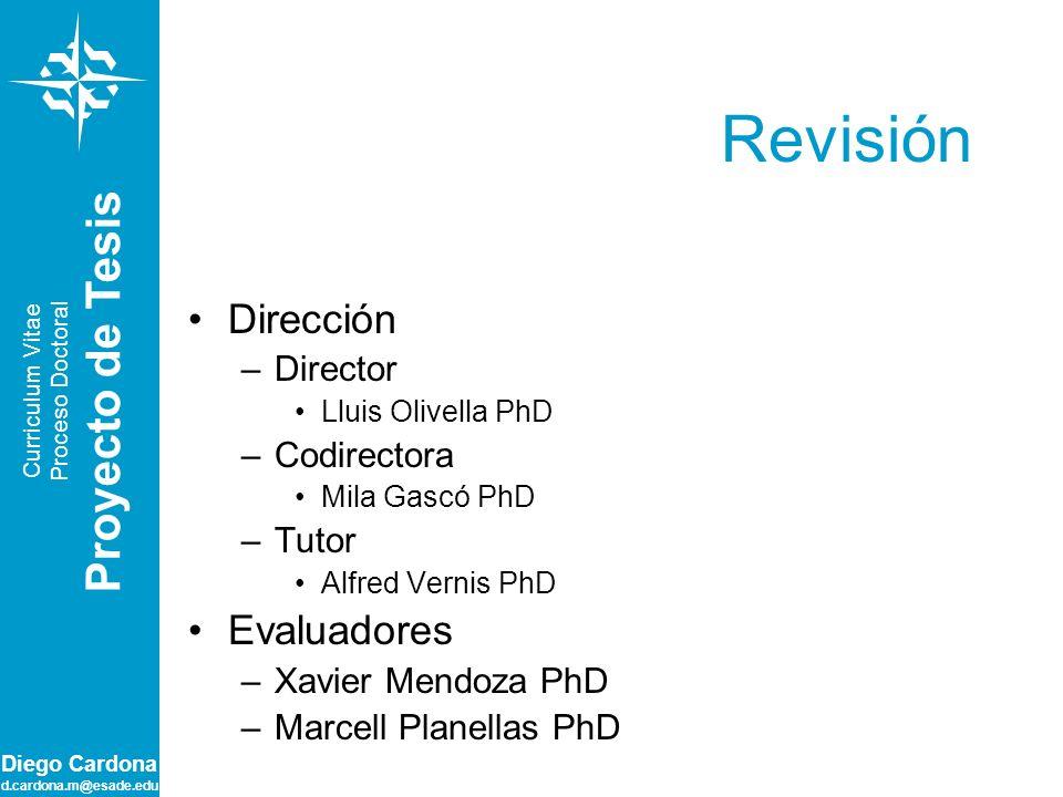 Diego Cardona d.cardona.m@esade.edu Revisión Dirección –Director Lluis Olivella PhD –Codirectora Mila Gascó PhD –Tutor Alfred Vernis PhD Evaluadores –