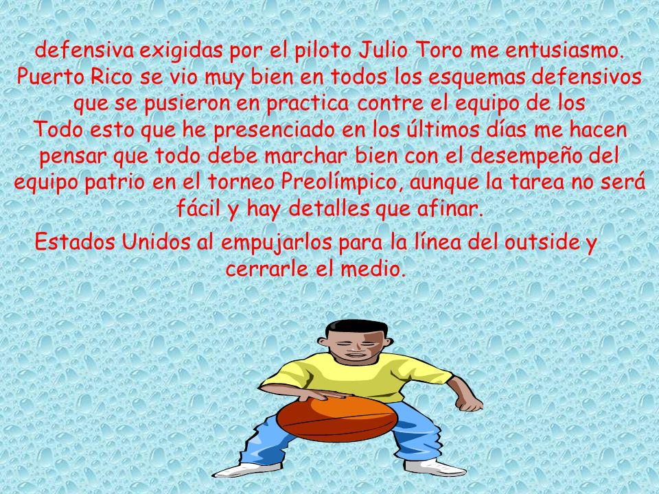 defensiva exigidas por el piloto Julio Toro me entusiasmo. Puerto Rico se vio muy bien en todos los esquemas defensivos que se pusieron en practica co