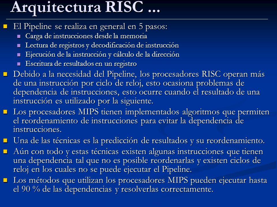 Arquitectura RISC... El Pipeline se realiza en general en 5 pasos: El Pipeline se realiza en general en 5 pasos: Carga de instrucciones desde la memor