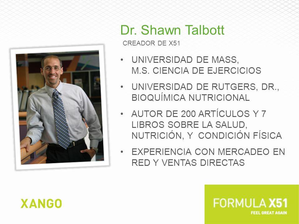 Dr. Shawn Talbott CREADOR DE X51 UNIVERSIDAD DE MASS, M.S. CIENCIA DE EJERCICIOS UNIVERSIDAD DE RUTGERS, DR., BIOQUÍMICA NUTRICIONAL AUTOR DE 200 ARTÍ