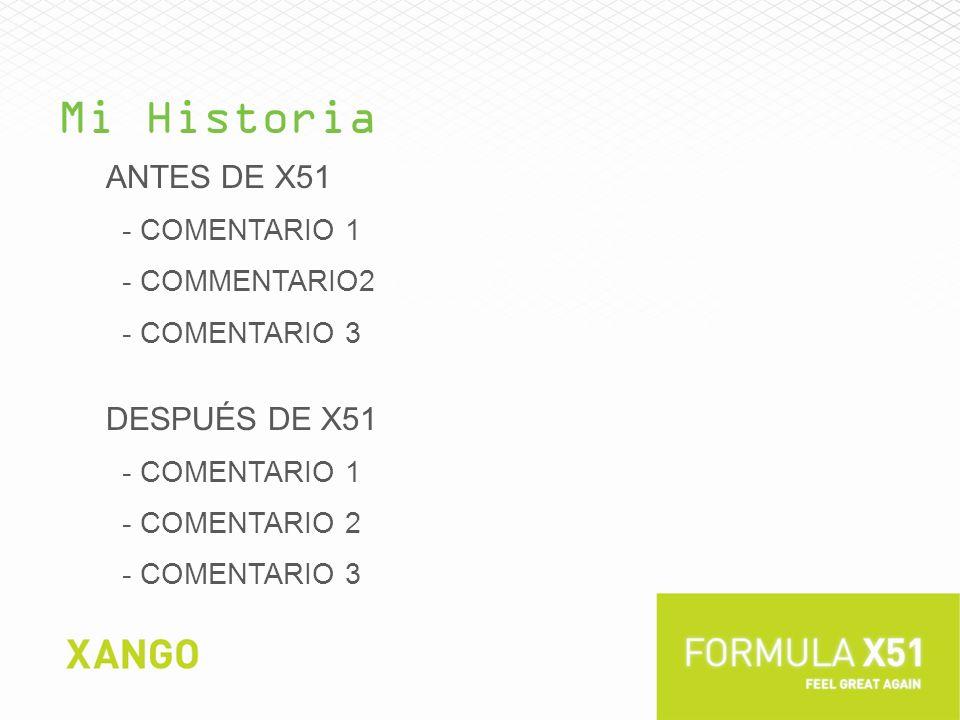 Mi Historia ANTES DE X51 - COMENTARIO 1 - COMMENTARIO2 - COMENTARIO 3 DESPUÉS DE X51 - COMENTARIO 1 - COMENTARIO 2 - COMENTARIO 3