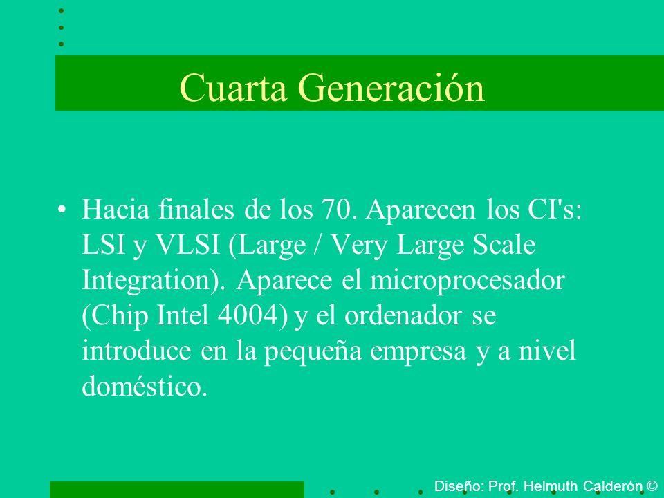 Cuarta Generación Hacia finales de los 70. Aparecen los CI's: LSI y VLSI (Large / Very Large Scale Integration). Aparece el microprocesador (Chip Inte