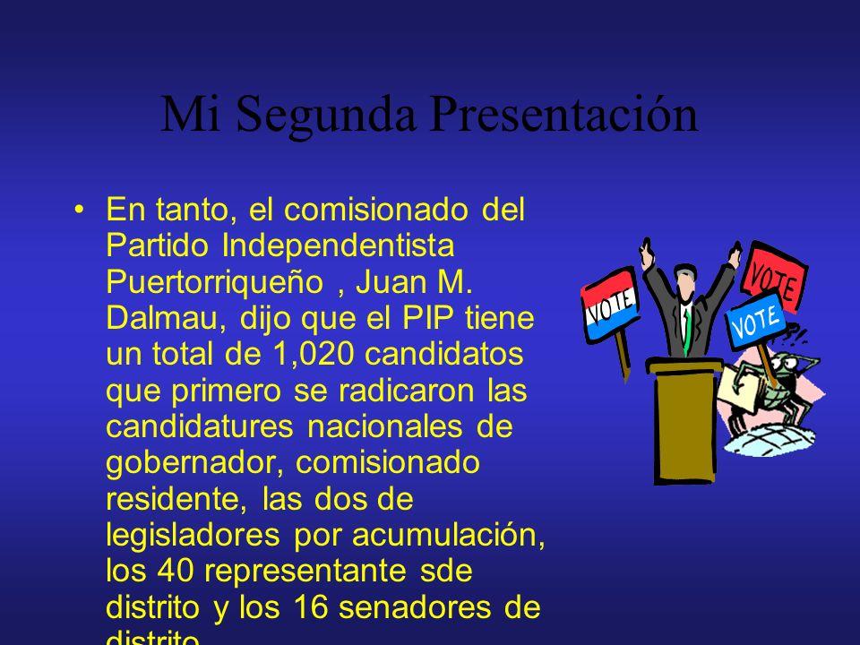 Mi Segunda Presentación En tanto, el comisionado del Partido Independentista Puertorriqueño, Juan M. Dalmau, dijo que el PIP tiene un total de 1,020 c