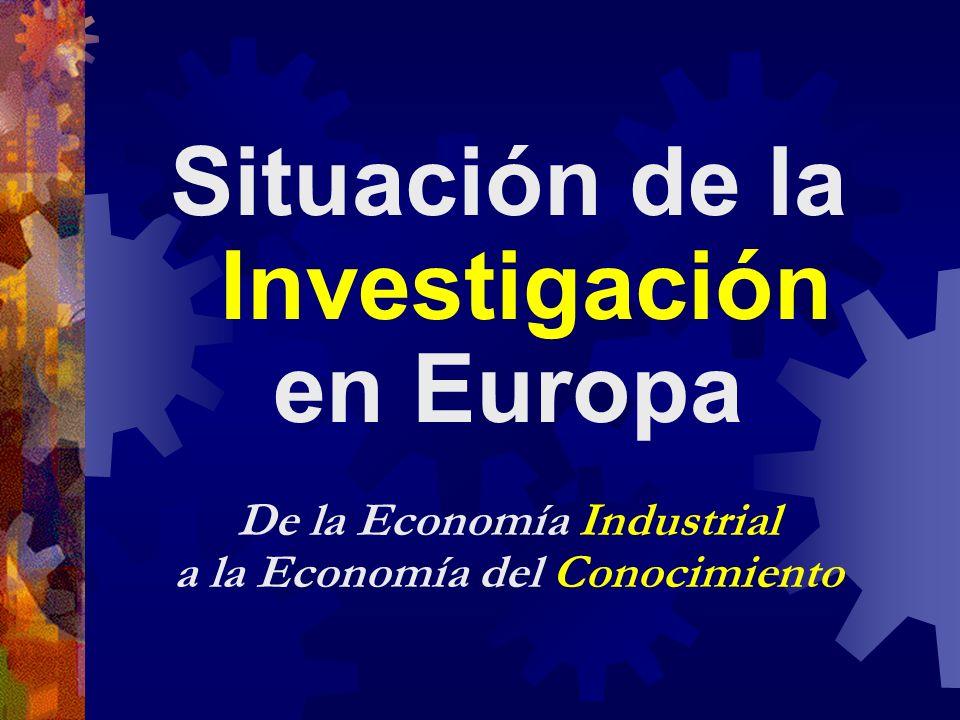 Situación de la Investigación en Europa De la Economía Industrial a la Economía del Conocimiento