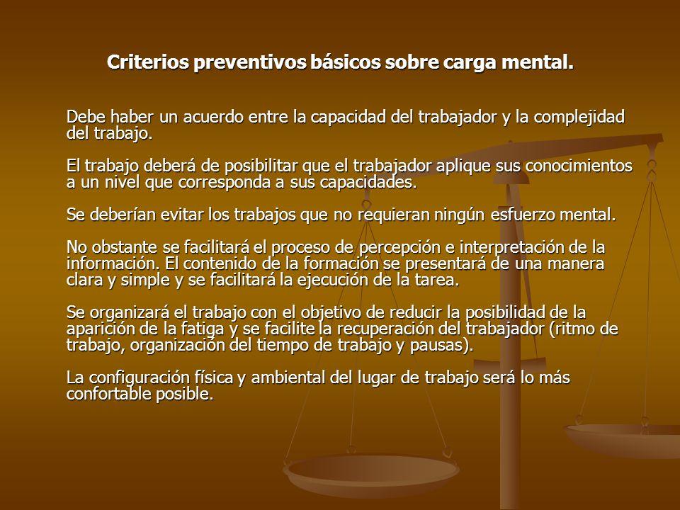 Criterios preventivos básicos sobre carga mental. Debe haber un acuerdo entre la capacidad del trabajador y la complejidad del trabajo. El trabajo deb
