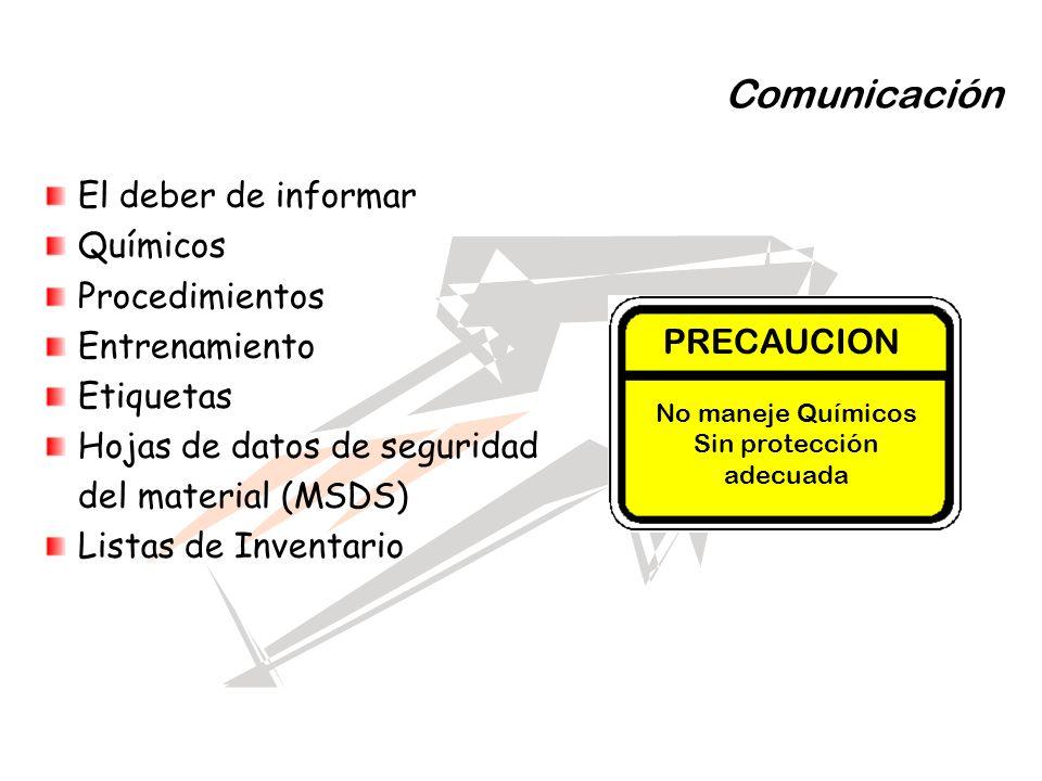 Comunicación El deber de informar Químicos Procedimientos Entrenamiento Etiquetas Hojas de datos de seguridad del material (MSDS) Listas de Inventario