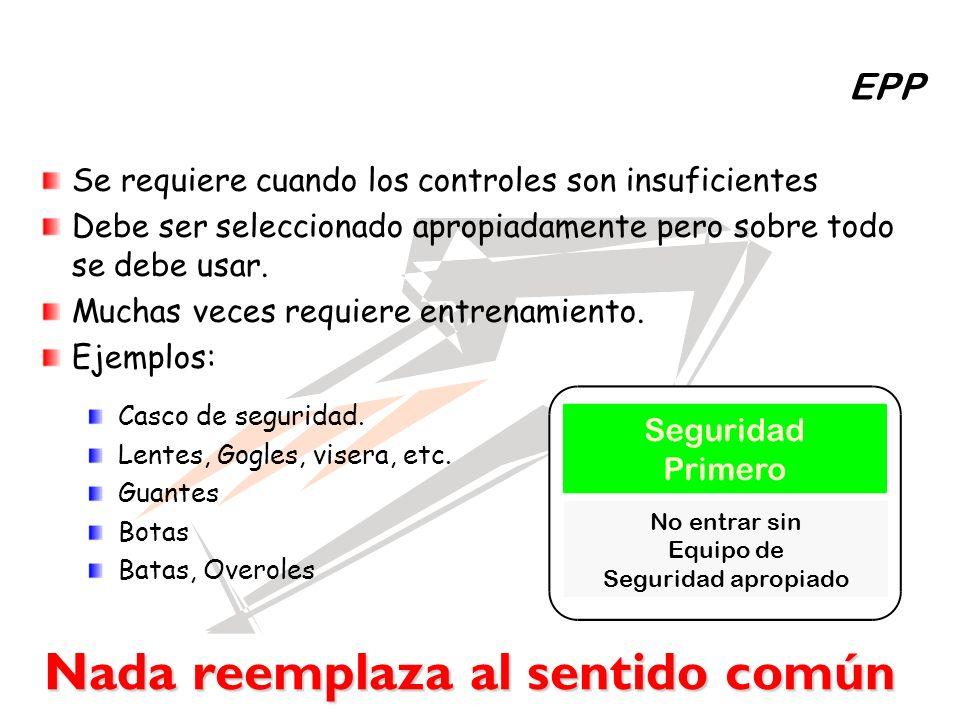 EPP Se requiere cuando los controles son insuficientes Debe ser seleccionado apropiadamente pero sobre todo se debe usar. Muchas veces requiere entren