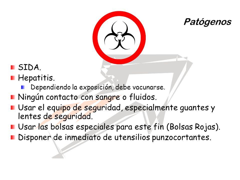 Patógenos SIDA. Hepatitis. Dependiendo la exposición, debe vacunarse. Ningún contacto con sangre o fluidos. Usar el equipo de seguridad, especialmente