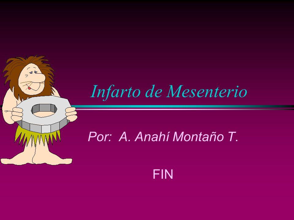 Infarto de Mesenterio Por: A. Anahí Montaño T. FIN