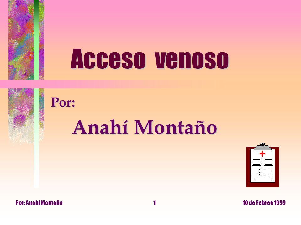10 de Febreo 1999Por: Anahi Montaño1 Acceso venoso Acceso venoso Por: Anahí Montaño