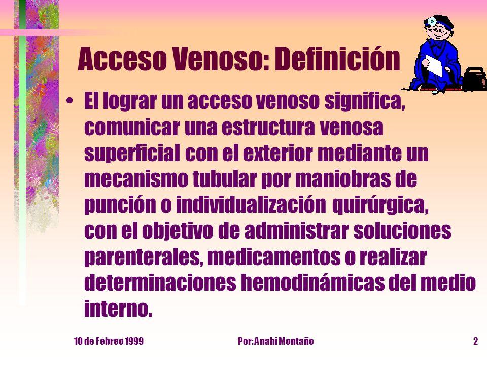 10 de Febreo 1999Por: Anahi Montaño2 Acceso Venoso: Definición El lograr un acceso venoso significa, comunicar una estructura venosa superficial con e