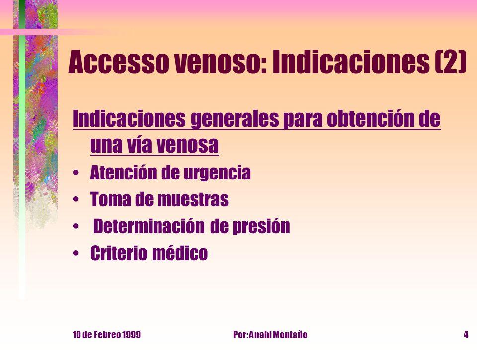 10 de Febreo 1999Por: Anahi Montaño4 Accesso venoso: Indicaciones (2) Indicaciones generales para obtención de una vía venosa Atención de urgencia Tom