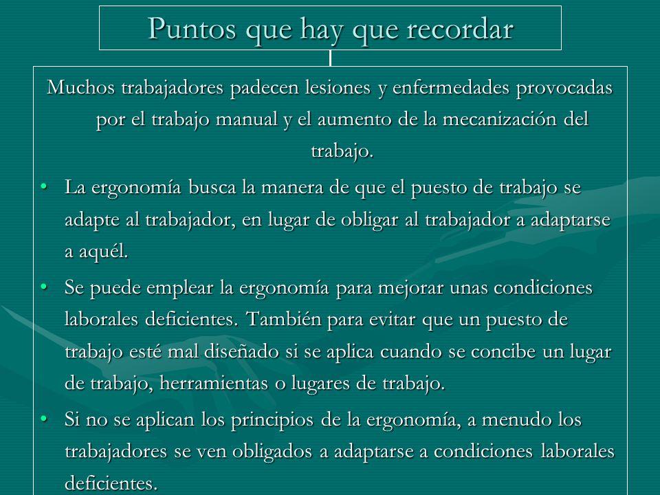 Puntos que hay que recordar Muchos trabajadores padecen lesiones y enfermedades provocadas por el trabajo manual y el aumento de la mecanización del t