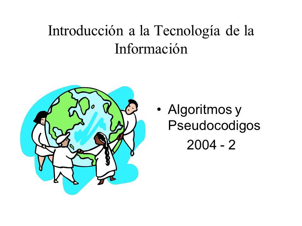 Algoritmos y Pseudocodigos 2004 - 2 Introducción a la Tecnología de la Información