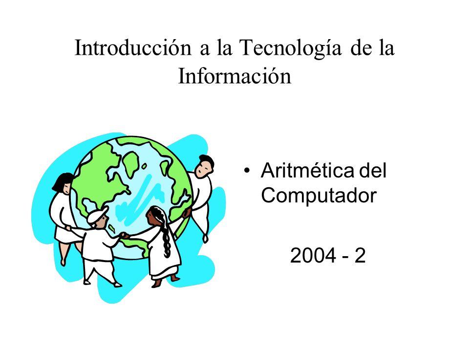 Aritmética del Computador 2004 - 2 Introducción a la Tecnología de la Información