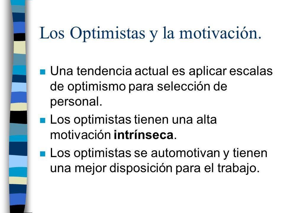 Los Optimistas y la motivación. n Una tendencia actual es aplicar escalas de optimismo para selección de personal. n Los optimistas tienen una alta mo