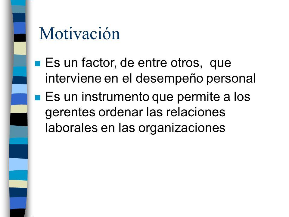 Motivación n Es un factor, de entre otros, que interviene en el desempeño personal n Es un instrumento que permite a los gerentes ordenar las relacion