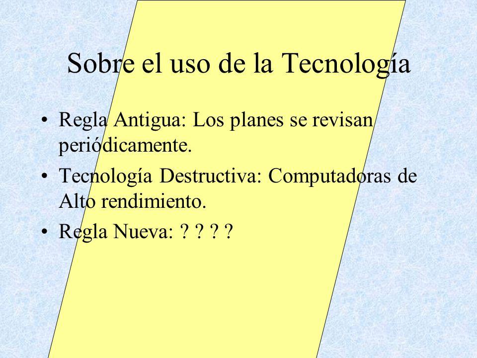 Sobre el uso de la Tecnología Regla Antigua: Los planes se revisan periódicamente. Tecnología Destructiva: Computadoras de Alto rendimiento. Regla Nue