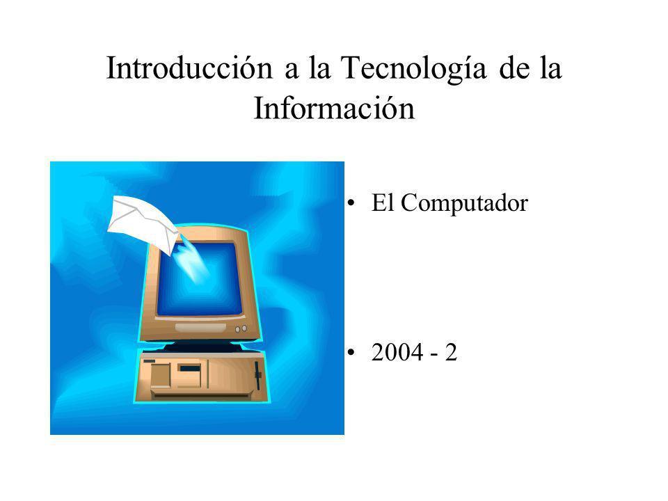 El Computador 2004 - 2 Introducción a la Tecnología de la Información
