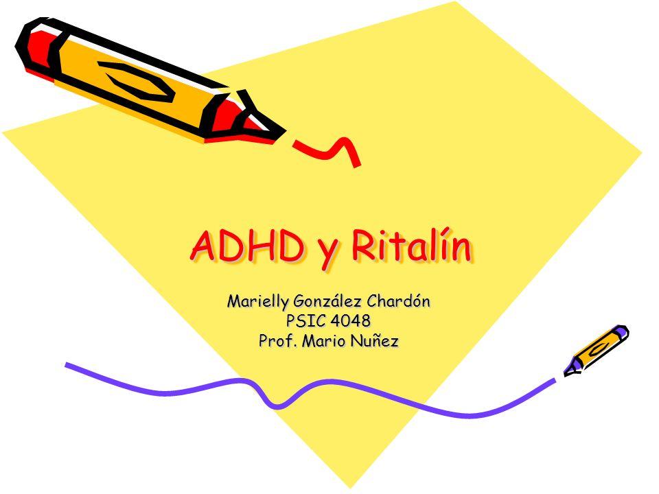 ADHD y Ritalín ADHD y Ritalín Marielly González Chardón PSIC 4048 Prof. Mario Nuñez