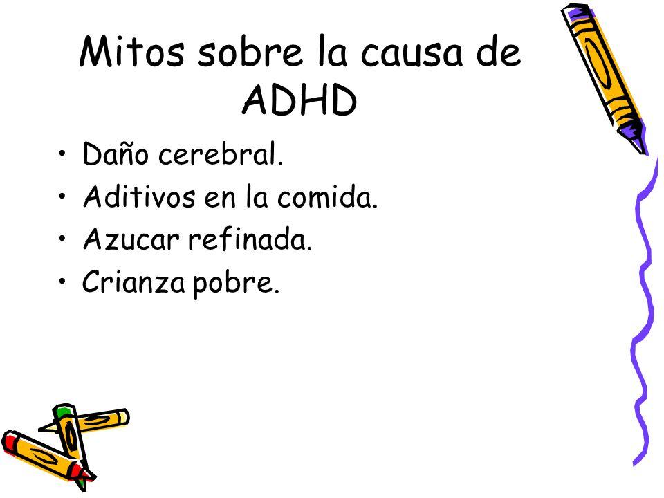 Mitos sobre la causa de ADHD Daño cerebral. Aditivos en la comida. Azucar refinada. Crianza pobre.