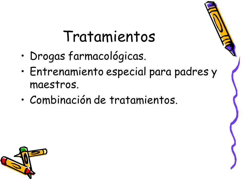 Tratamientos Drogas farmacológicas. Entrenamiento especial para padres y maestros. Combinación de tratamientos.