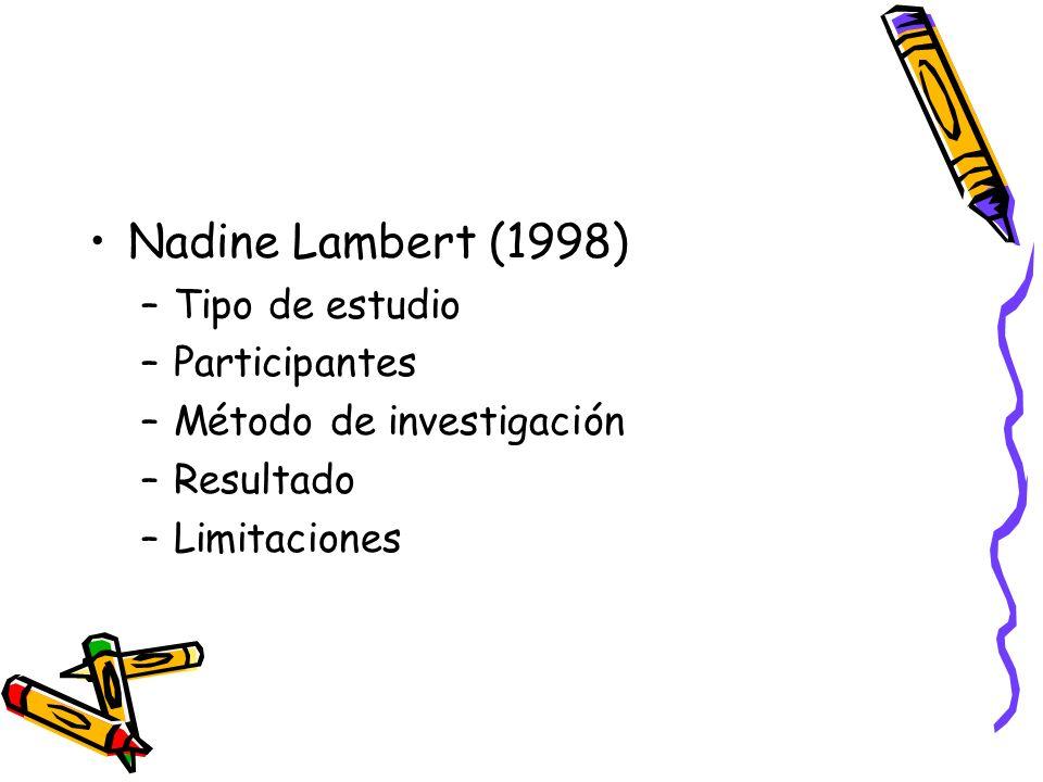 Nadine Lambert (1998) –Tipo de estudio –Participantes –Método de investigación –Resultado –Limitaciones