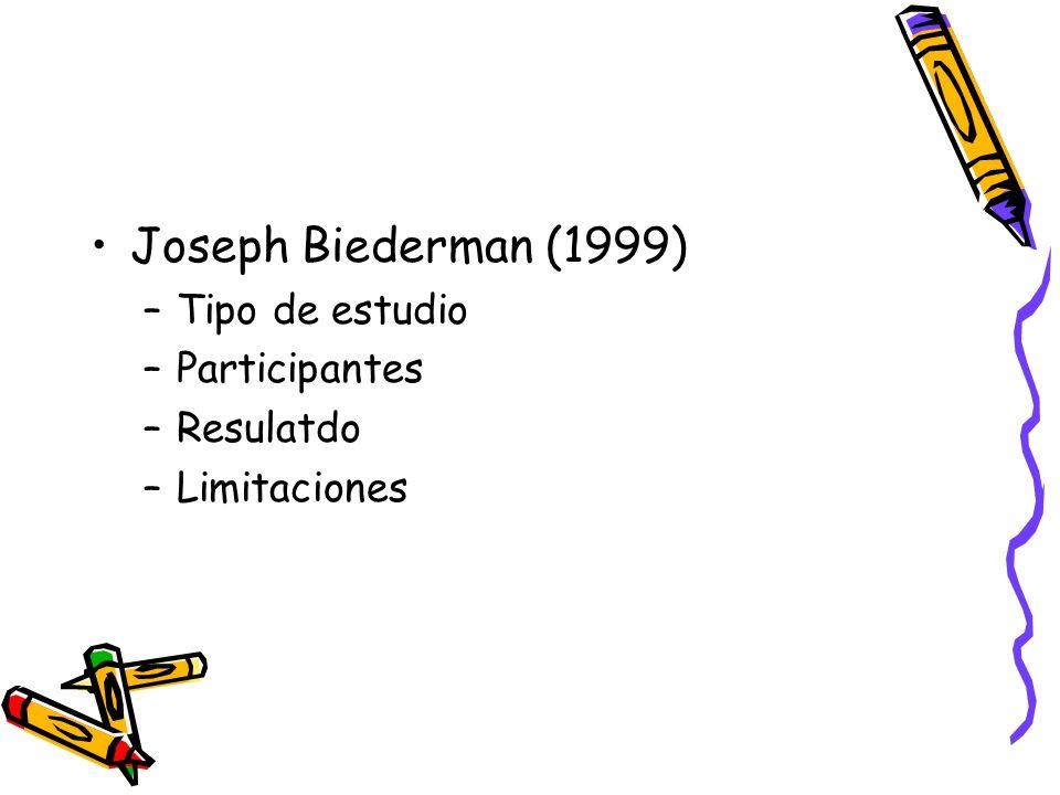 Joseph Biederman (1999) –Tipo de estudio –Participantes –Resulatdo –Limitaciones