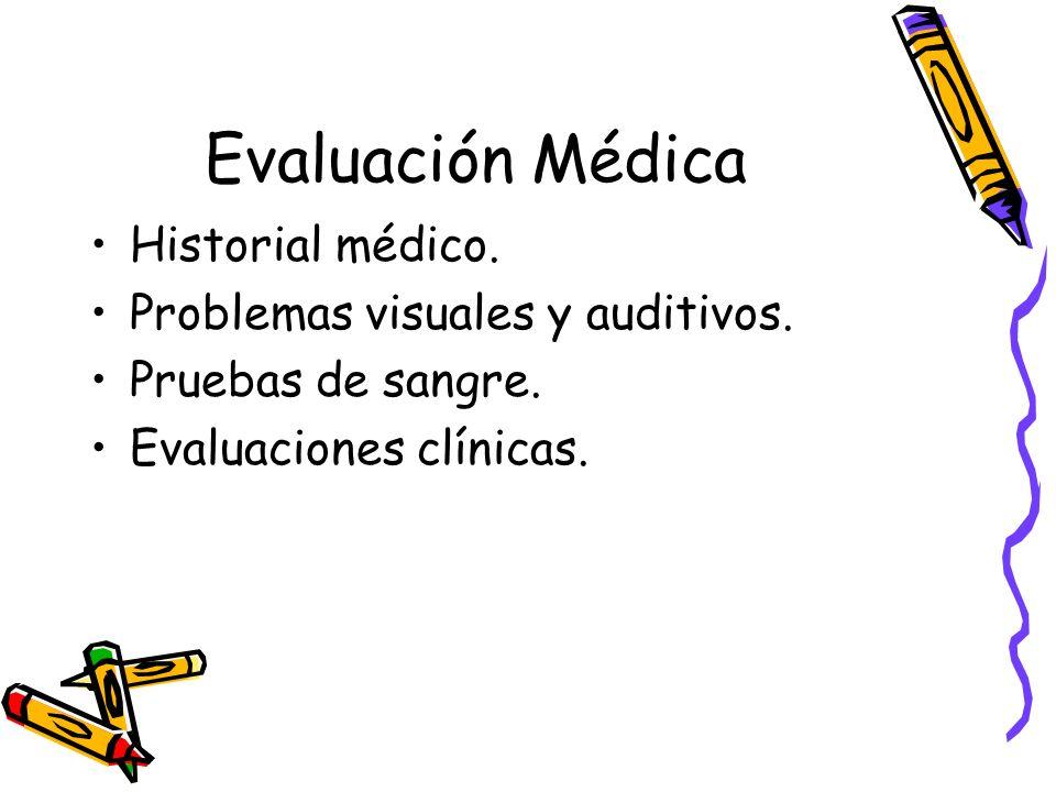 Evaluación Médica Historial médico. Problemas visuales y auditivos. Pruebas de sangre. Evaluaciones clínicas.