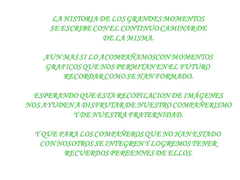 LA HISTORIA DE LOS GRANDES MOMENTOS SE ESCRIBE CON EL CONTINUO CAMINAR DE DE LA MISMA.