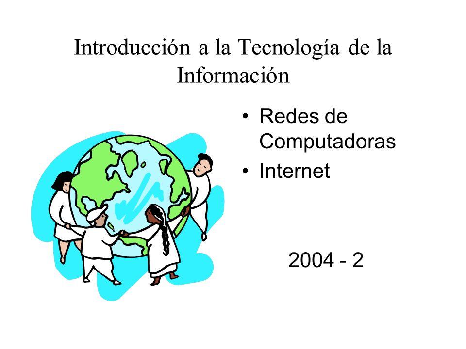 Redes de Computadoras Internet 2004 - 2 Introducción a la Tecnología de la Información