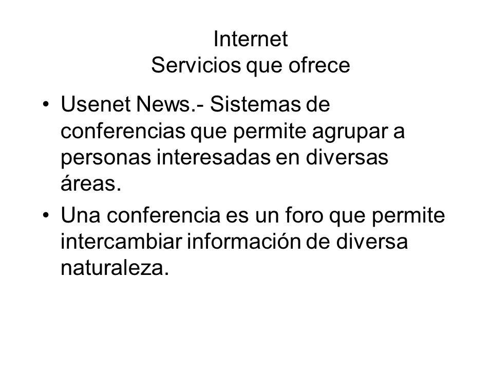 Internet Servicios que ofrece Usenet News.- Sistemas de conferencias que permite agrupar a personas interesadas en diversas áreas. Una conferencia es