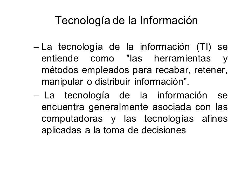 Tecnología de la Información –La tecnología de la información (TI) se entiende como las herramientas y métodos empleados para recabar, retener, manipular o distribuir información.