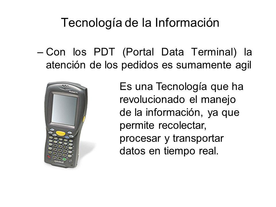 Tecnología de la Información –Con los PDT (Portal Data Terminal) la atención de los pedidos es sumamente agil Es una Tecnología que ha revolucionado el manejo de la información, ya que permite recolectar, procesar y transportar datos en tiempo real.