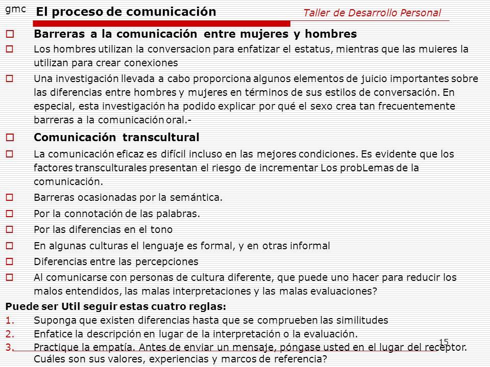 15 Taller de Desarrollo Personal gmc Barreras a la comunicación entre mujeres y hombres Los hombres utilizan la conversacion para enfatizar el estatus