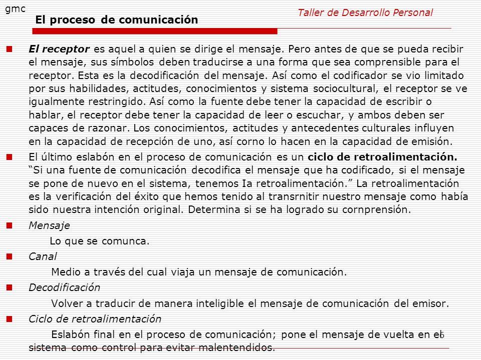 6 El proceso de comunicación El receptor es aquel a quien se dirige el mensaje. Pero antes de que se pueda recibir el mensaje, sus símbolos deben trad