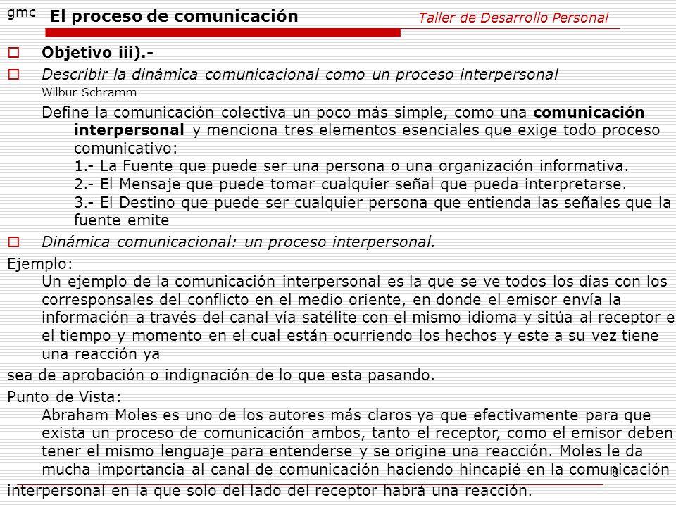8 Taller de Desarrollo Personal gmc Objetivo iii).- Describir la dinámica comunicacional como un proceso interpersonal Wilbur Schramm Define la comuni