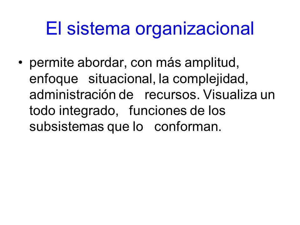 El sistema organizacional permite abordar, con más amplitud, enfoque situacional, la complejidad, administración de recursos. Visualiza un todo integr