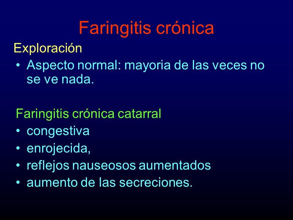 Faringitis crónica Aspecto normal: mayoria de las veces no se ve nada. Faringitis crónica catarral congestiva enrojecida, reflejos nauseosos aumentado