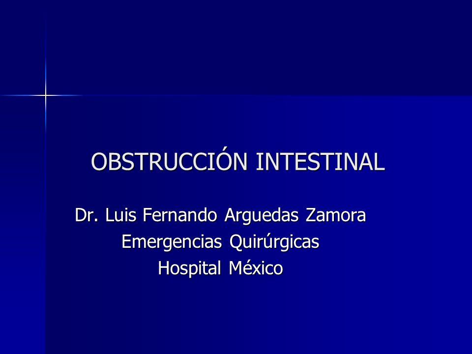 OBSTRUCCIÓN INTESTINAL Dr. Luis Fernando Arguedas Zamora Emergencias Quirúrgicas Hospital México